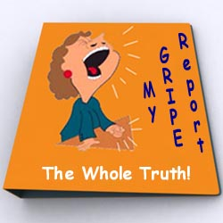 My Gripe Report - The Whole Truth